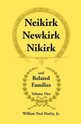 Neikirk, Newkirk, Nikirk and Related Families, Volume 1 Being an Account of the Descendants of