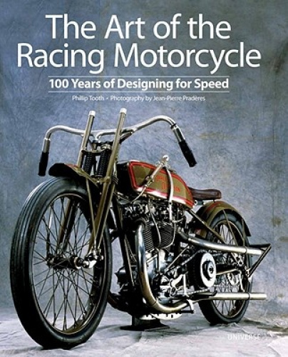 The Art of the Racing Motorcycle: 100 Years of Designing for Speed.