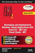 MCAD Developing and Implementing Windows-Based Applications with Microsoft Visual C# .NET and Microsoft Visual Studio .NET Exam Cram 2