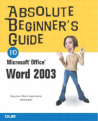 Absolute Beginner's Guide to Microsoft Office Word 2003