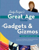 Sandy Berger's Great Age Guide to Gadgets and Gizmos