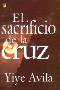 Sacrificio de La Cruz, El [Spanish]