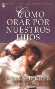 Cmo Orar Por Nuestros Hijos [Spanish]