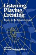 Listening, Playing, Creating