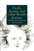 Death, Ecstasy and Other Worldly Journeys