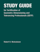 Study Guide for Certification of Geometric Dimensioning and Tolerancing Professionals