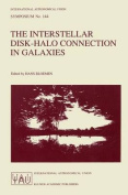 The Interstellar Disk-Halo Connection in Galaxies: Proceedings of the 144th Symposium of the International Astronomical Union, Held in Leiden, The Netherlands ... 1990