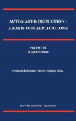 Automated Deduction: A Basis for Applications: v. 1: Foundations - Calculi and Methodss: v. 2: Systems and Implementation Techniques