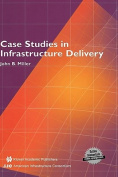 Case Studies in Infrastructure Delivery (Infrastructure Systems