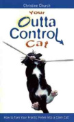 Your Outta Control Cat