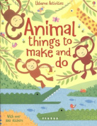 Animal Things to Make and Do [With Over 300 Stickers]