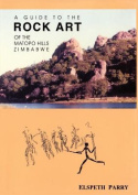 A Guide to the Rock Art of the Matopo Hills, Zimbabwe
