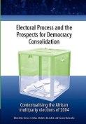 Electoral Process and the Prospects for Democracy Consolidation. Contextualising the African Multiparty Elections of 2004