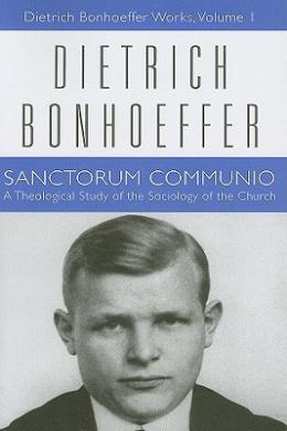 Sanctorum Communio: A Theological Study of the Sociology of the Church (Dietrich Bonhoeffer Works)