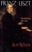 Franz Liszt: The Final Years, 1861-1886