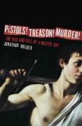 Pistols! Treason! Murder!