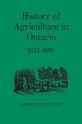 History of Agriculture in Ontario, 1613-1880