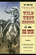 The True Life Wild West Memoir of a Bush-Popping Cow Waddy