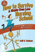How to Survive & Maybe Even Love Nursing School