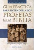 Guia Practica Para Entender A los Profetas de la Biblia [Spanish]