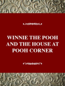 """Winnie-the-Pooh"" and ""The House at Pooh Corner"""