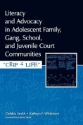 Literacy and Advocacy in Adolescent Family, Gang, School, and Juvenile Court Communities