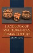 Handbook of Mediterranean Roman Pottery