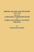 Births Deaths and Sponsors 1717-1778 from the Albemarle Parish Register of Surry and Sussex Counties, Virginia