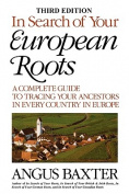 In Search of Your European Roots. a Complete Guide to Tracing Your Ancestors in Every Country in Europe. Third Edition