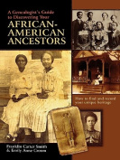 A Genealogist's Guide to Discovering Your African-American Ancestors. How to Find and Record Your Unique Heritage