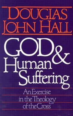 God and Human Suffering: Exercise in the Theology of the Cross