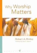 Why Worship Matters (Worship Matters