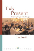 Truly Present (Worship Matters