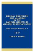 Biblical Quotation and Allusion in the Cantata Libretti of Johann Sebastian Bach