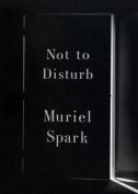 Not to Disturb: A Novel