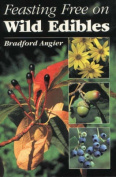 Stackpole Books 101655 Feasting Free on Wild Edibles - Bradford Angier