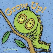 Grow up! [Board book]