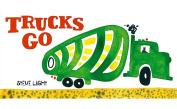 Trucks Go [Board book]
