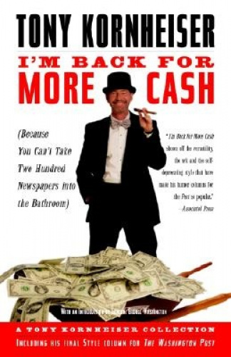 I'm Back for More Cash by Tony Kornheiser.
