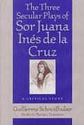 Three Secular Plays of Sor Juana Ines De La Cruz