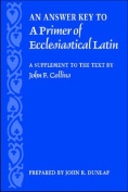 An Answer Key to a Primer of Ecclesiastical Latin