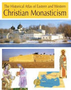 The Historical Atlas of Eastern and Western Christian Monasticism