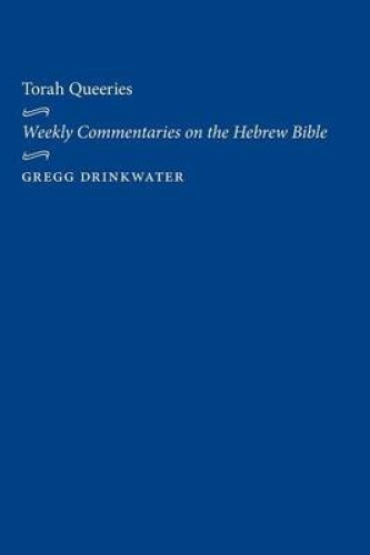 Torah Queeries: Weekly Commentaries on the Hebrew Bible by Gregg Drinkwater.