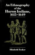 An Ethnography of the Huron Indians, 1615-49