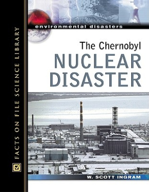 The Chernobyl Nuclear Disaster (Environmental Disasters)
