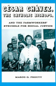 Cesar Chavez, the Catholic Bishops, and the Farmworkers' Struggle for Social Justice