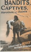 Bandits, Captives, Heroines, and Saints