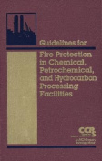 Guidelines for Fire Protection in Chemical, Petrochemical, and Hydrocarbon Processing Facilities [With CDROM]
