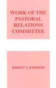 Work of the Pastoral Relations Committee, the