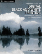 Amphoto's Guide to Digital Black and White Printing